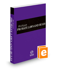Michigan Probate Laws and Rules, 2018 ed.