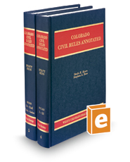 Colorado Civil Rules Annotated, 5th (Vols. 4-5, Colorado Practice Series)
