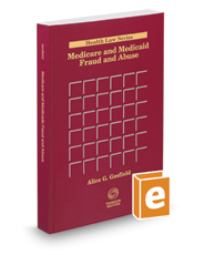 Medicare and Medicaid Fraud and Abuse, 2017 ed. (Health Law Series)
