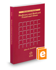 Medicare and Medicaid Fraud and Abuse, 2018 ed. (Health Law Series)