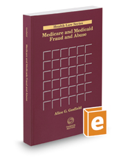 Medicare and Medicaid Fraud and Abuse, 2019 ed. (Health Law Series)