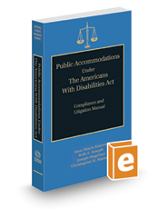 Public Accommodations Under the Americans With Disabilities Act: Compliance and Litigation Manual, 2015-2016 ed.