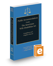 Public Accommodations Under the Americans With Disabilities Act: Compliance and Litigation Manual, 2016-2017 ed.