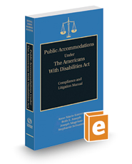 Public Accommodations Under the Americans With Disabilities Act: Compliance and Litigation Manual, 2018-2019 ed.