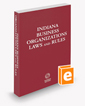 Indiana Business Organizations Laws and Rules, 2021 ed.