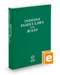 Indiana Family Laws and Rules, 2018 ed.