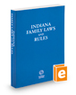 Indiana Family Laws and Rules, 2020 ed.