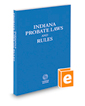 Indiana Probate Laws and Rules, 2020 ed.