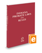 Indiana Probate Laws and Rules, 2021 ed.