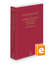 Domestic Relations Laws and Rules Annotated, 2019 ed. (Kentucky Practice Series)