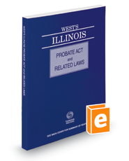 West's® Illinois Probate Act and Related Laws, 2018 ed.