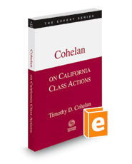 Cohelan on California Class Actions, 2018-2019 ed. (The Expert Series)