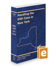 Handling the DWI Case in New York, 2019-2020 ed.