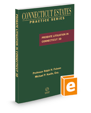 Probate Litigation in Connecticut, 3d, 2021 ed. (Connecticut Estates Practice)