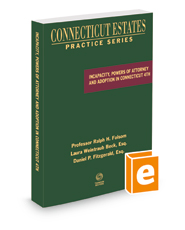 Incapacity, Powers of Attorney and Adoption in Connecticut, 2021 ed. (Connecticut Estates Practice)