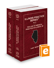 The Law of Medical Practice in Illinois, 3d, 2018 ed. Vol. 21-22 (Illinois Practice Series)