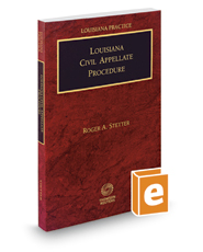Louisiana Civil Appellate Procedure, 2017-2018 ed. (Louisiana Practice Series)