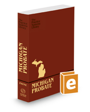 Michigan Probate:  A Practice Systems Library Manual, 2016-2017 ed.