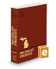 Michigan Probate:  A Practice Systems Library Manual, 2017-2018 ed.