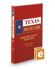 Alternative Dispute Resolution, 2016-2017 ed. (Texas Practice Guide)