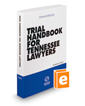Trial Handbook for Tennessee Lawyers, 2016 ed. (Tennessee Handbook Series)