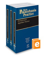 Pennsylvania Appellate Practice, 2017-2018 ed. (Vols. 20, 20A and 20B, West's® Pennsylvania Practice)