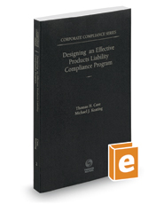 Designing an Effective Products Liability Compliance Program, 2016-2017 ed. (Vol. 2, Corporate Compliance Series)
