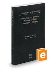 Designing an Effective Products Liability Compliance Program, 2020-2021 ed. (Vol. 2, Corporate Compliance Series)