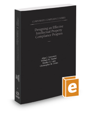 Designing an Effective Intellectual Property Compliance Program, 2016-2017 ed. (Vol. 8, Corporate Compliance Series)