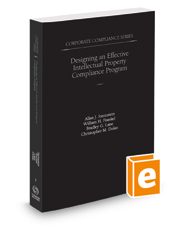 Designing an Effective Intellectual Property Compliance Program, 2017-2018 ed. (Vol. 8, Corporate Compliance Series)