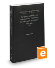 Designing an Effective Securities and Corporate Governance Compliance Program, 2014-2015 ed. (Vol. 10, Corporate Compliance Series)