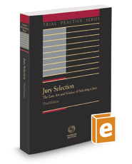 Jury Selection: The Law, Art and Science of Selecting a Jury, 3d, 2016-2017 ed. (Trial Practice Series)