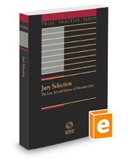 Jury Selection: The Law, Art and Science of Selecting a Jury, 3d, 2020-2021 ed. (Trial Practice Series)