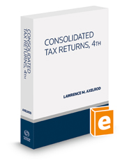 Consolidated Tax Returns, 4th, 2018 ed.