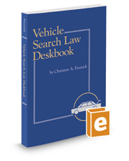 Vehicle Search Law Deskbook, 2017-2018 ed.