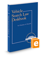 Vehicle Search Law Deskbook, 2018-2019 ed.