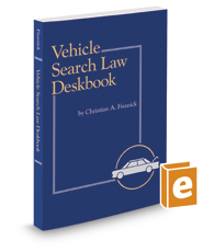 Vehicle Search Law Deskbook, 2020-2021 ed.
