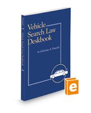 Vehicle Search Law Deskbook, 2021-2022 ed.