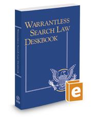 Warrantless Search Law Deskbook, 2017-2018 ed.