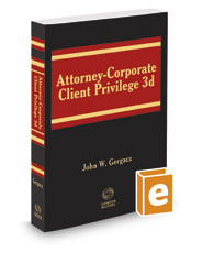 Attorney-Corporate Client Privilege, 3d, Fall 2017 ed.