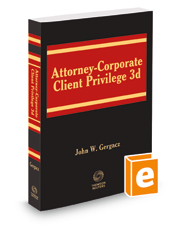 Attorney-Corporate Client Privilege, 3d, Spring 2018 ed.