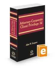 Attorney-Corporate Client Privilege, 3d, Fall 2021 ed.