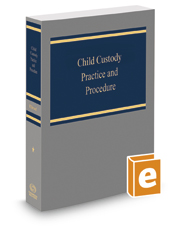 Child Custody Practice and Procedure, 2019 ed.