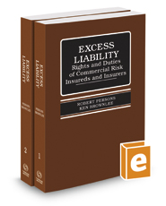 Excess Liability: Rights and Duties of Commercial Risk Insureds and Insurers, 4th, 2017 ed.