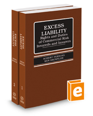 Excess Liability: Rights and Duties of Commercial Risk Insureds and Insurers, 4th, 2018 ed.