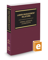 Labor-Management Relations: Strikes, Lockouts and Boycotts, 2d, 2016-2017 ed.