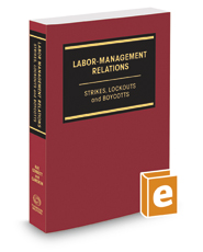 Labor-Management Relations: Strikes, Lockouts and Boycotts, 2d, 2017-2018 ed.
