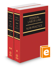 Federal Labor Law: NLRB Practice, 2018-1 ed.
