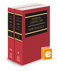 Federal Labor Law: NLRB Practice, 2021-1 ed.