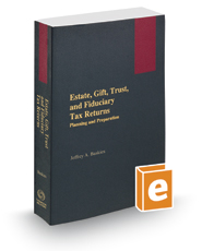 Estate, Gift, Trust, and Fiduciary Tax Returns: Planning and Preparation, 2020-2021 ed.